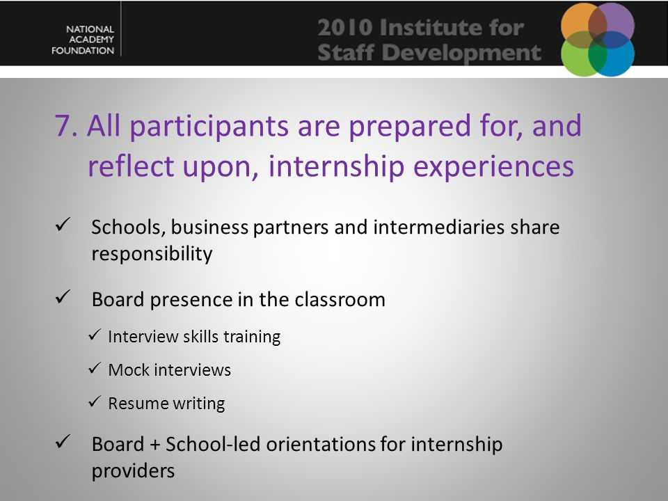 7. All participants are prepared for, and reflect upon, internship experiences Schools, business partners and intermediaries share responsibility Boar