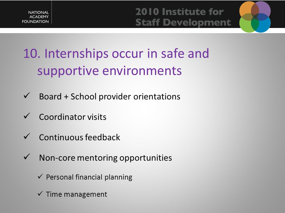 10. Internships occur in safe and supportive environments Board + School provider orientations Coordinator visits Continuous feedback Non-core mentori