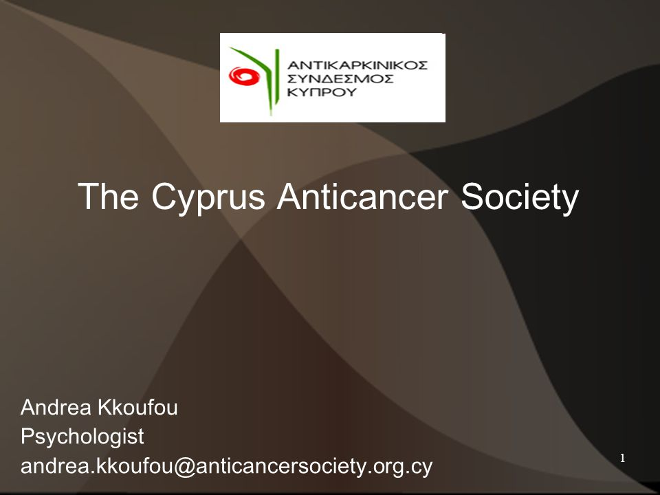 1 Andrea Kkoufou Psychologist andrea.kkoufou@anticancersociety.org.cy The Cyprus Anticancer Society