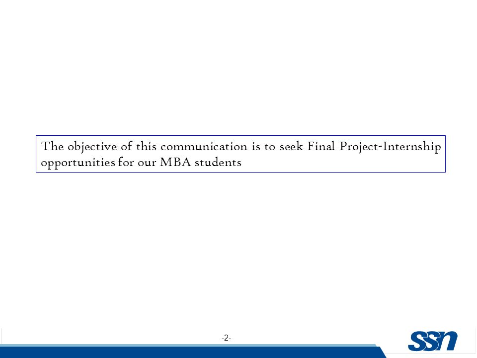 -2- The objective of this communication is to seek Final Project-Internship opportunities for our MBA students
