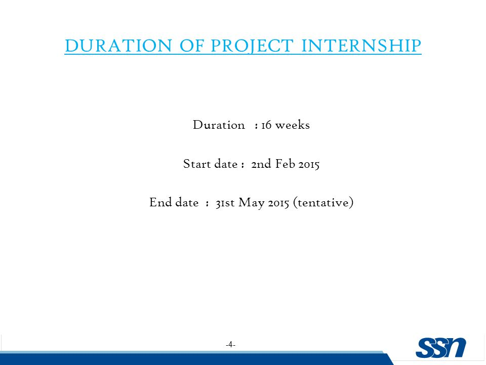 -4- DURATION OF PROJECT INTERNSHIP Duration : 16 weeks Start date : 2nd Feb 2015 End date : 31st May 2015 (tentative)