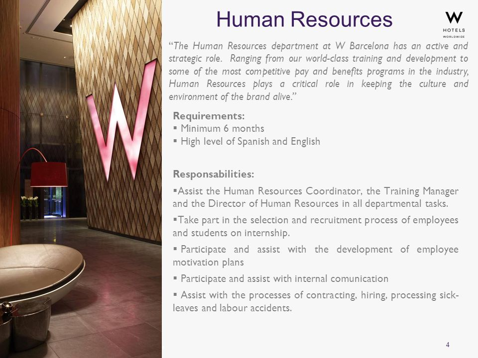 4 Human Resources Requirements:  Minimum 6 months  High level of Spanish and English Responsabilities:  Assist the Human Resources Coordinator, the Training Manager and the Director of Human Resources in all departmental tasks.