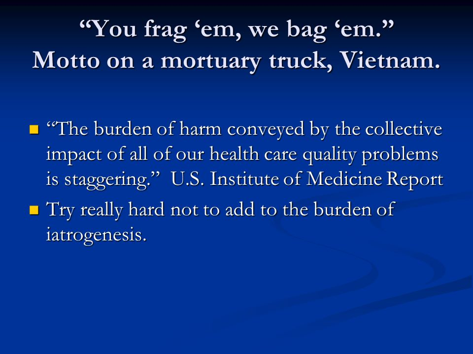 You frag 'em, we bag 'em. Motto on a mortuary truck, Vietnam.