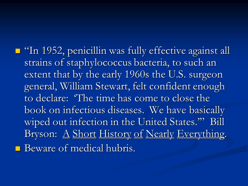 In 1952, penicillin was fully effective against all strains of staphylococcus bacteria, to such an extent that by the early 1960s the U.S.