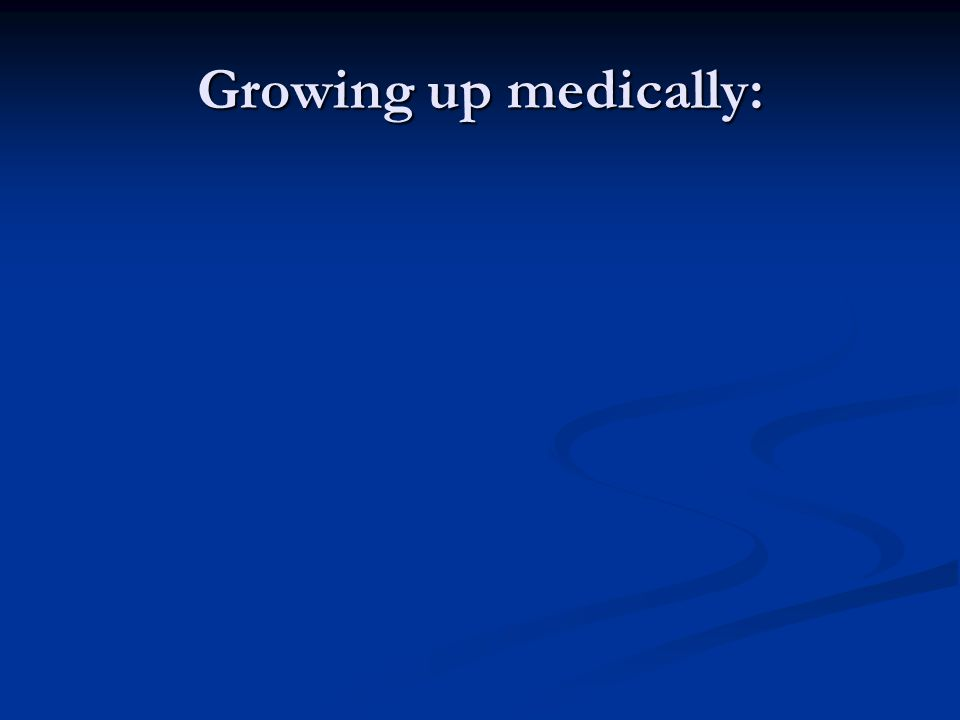 Growing up medically: