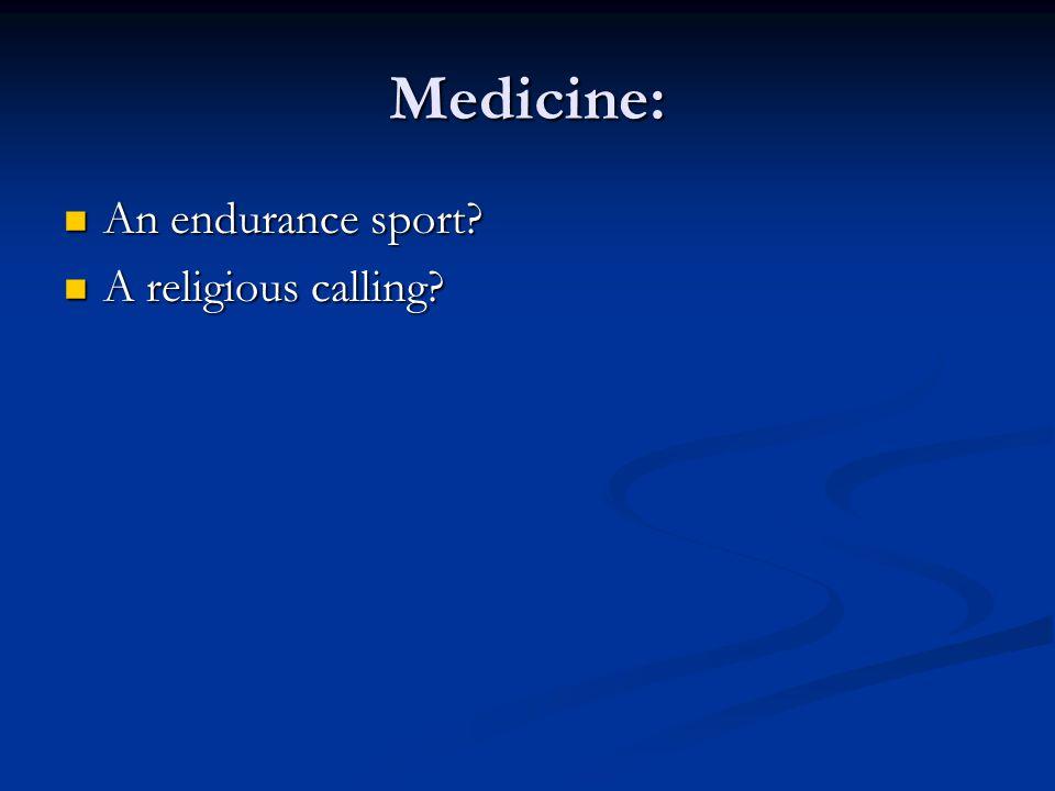 Medicine: An endurance sport? An endurance sport? A religious calling? A religious calling?