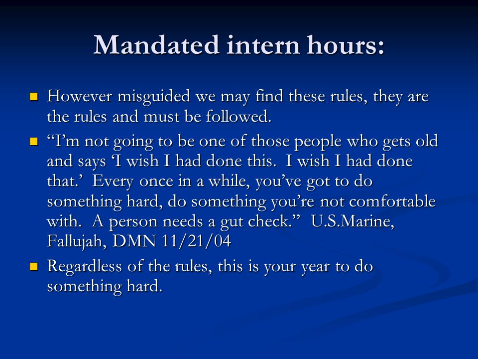 Mandated intern hours: However misguided we may find these rules, they are the rules and must be followed.