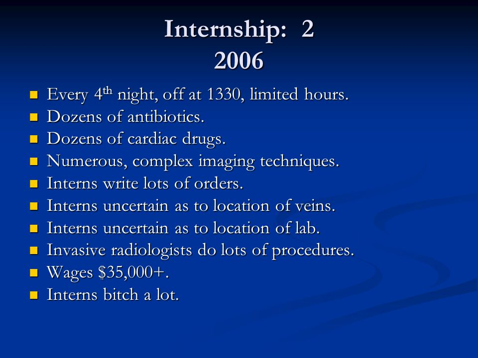 Internship: 2 2006 Every 4 th night, off at 1330, limited hours.