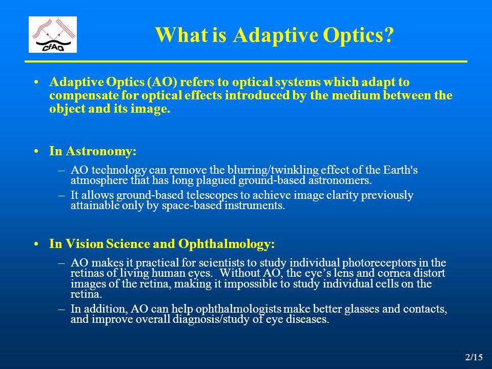 3/15 Astronomical AO Example: Neptune Without adaptive opticsWith adaptive optics 2.3 arc sec Credit: Keck Observatory, LLNL, UCB