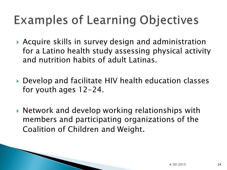 24  Acquire skills in survey design and administration for a Latino health study assessing physical activity and nutrition habits of adult Latinas. 