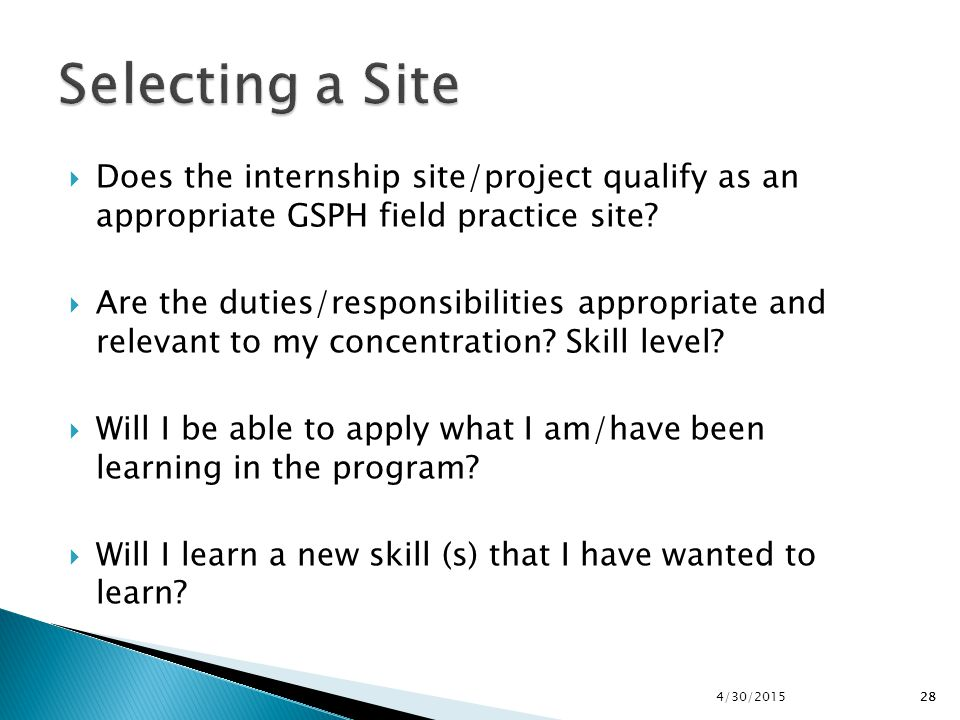 28  Does the internship site/project qualify as an appropriate GSPH field practice site?  Are the duties/responsibilities appropriate and relevant t