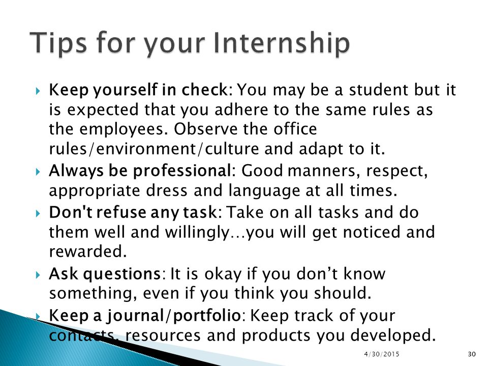 30  Keep yourself in check: You may be a student but it is expected that you adhere to the same rules as the employees. Observe the office rules/envi