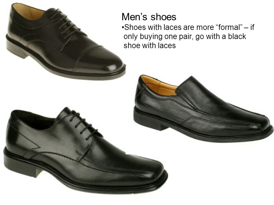 Men's shoes Shoes with laces are more formal – if only buying one pair, go with a black shoe with laces
