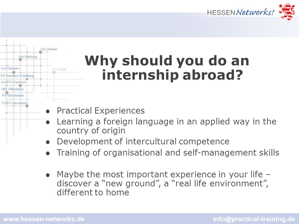 www.hessen-networks.de info@practical-training.de Why should you do an internship abroad.