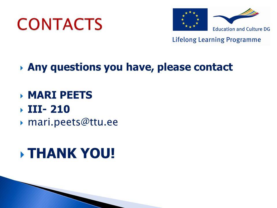  Any questions you have, please contact  MARI PEETS  III- 210  mari.peets@ttu.ee  THANK YOU!