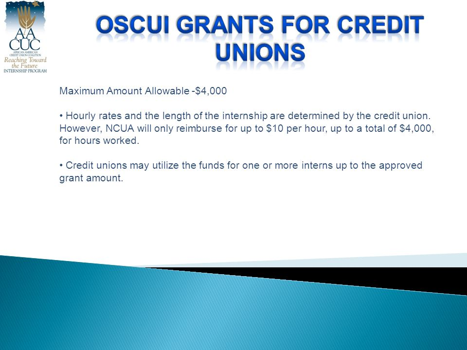 Maximum Amount Allowable -$4,000 Hourly rates and the length of the internship are determined by the credit union.