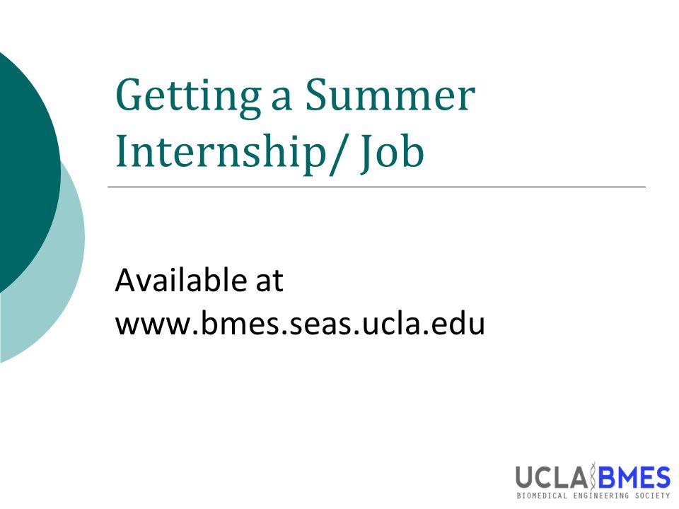 Getting a Summer Internship/ Job Available at www.bmes.seas.ucla.edu