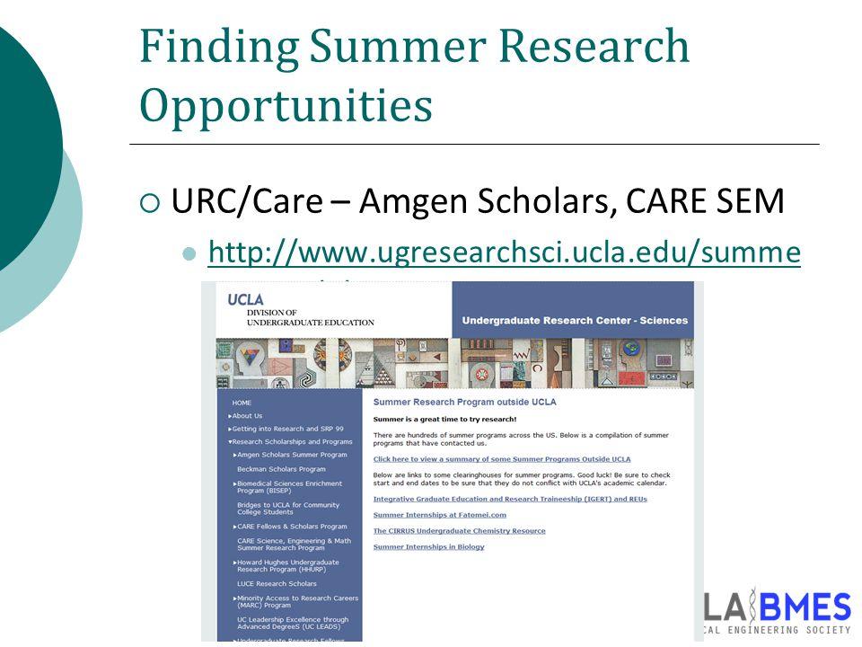Finding Summer Research Opportunities  URC/Care – Amgen Scholars, CARE SEM http://www.ugresearchsci.ucla.edu/summe rresearch.htm http://www.ugresearchsci.ucla.edu/summe rresearch.htm