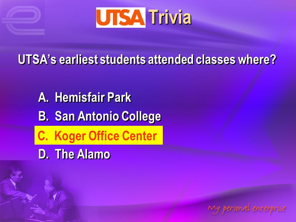 UTSA Trivia UTSA's earliest students attended classes where? A. Hemisfair Park B. San Antonio College C. Koger Office Center D. The Alamo UTSA's earli