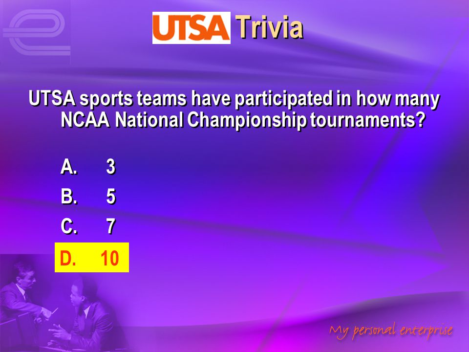 UTSA Trivia UTSA sports teams have participated in how many NCAA National Championship tournaments? A. 3 B. 5 C. 7 D. 10 UTSA sports teams have partic