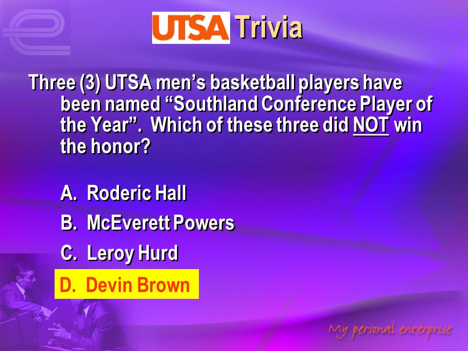 "UTSA Trivia Three (3) UTSA men's basketball players have been named ""Southland Conference Player of the Year"". Which of these three did NOT win the ho"