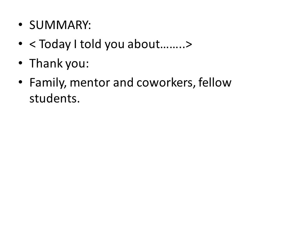 SUMMARY: Thank you: Family, mentor and coworkers, fellow students.
