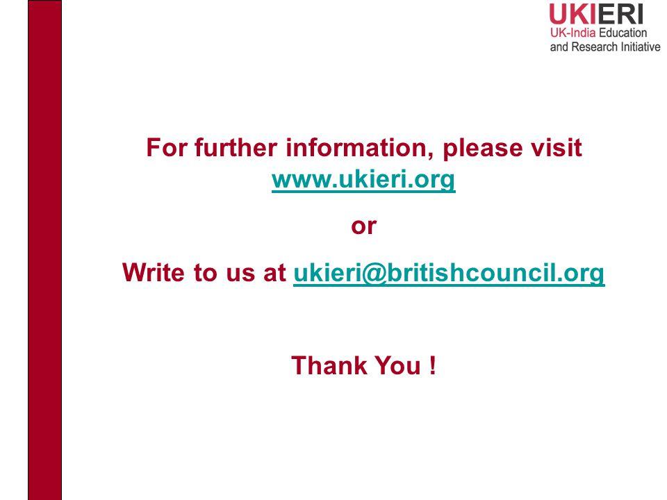 For further information, please visit www.ukieri.org www.ukieri.org or Write to us at ukieri@britishcouncil.orgukieri@britishcouncil.org Thank You !