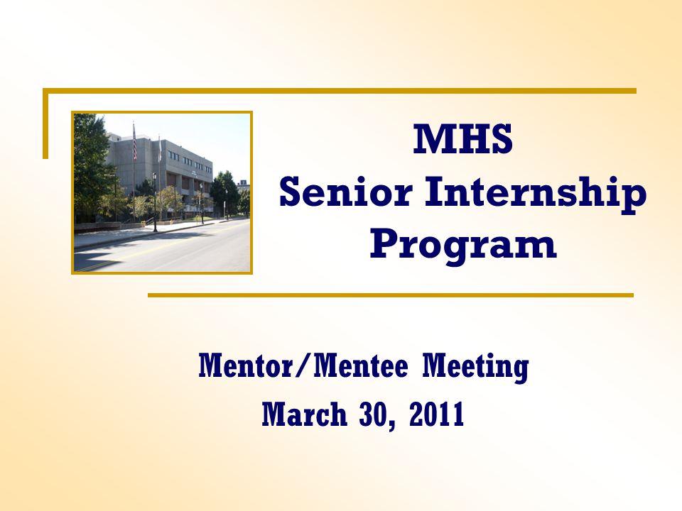 MHS Senior Internship Program Mentor/Mentee Meeting March 30, 2011