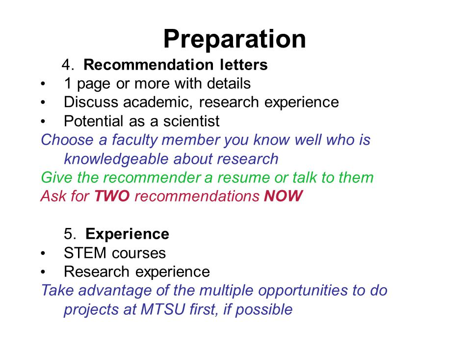 Preparation 4. Recommendation letters 1 page or more with details Discuss academic, research experience Potential as a scientist Choose a faculty memb