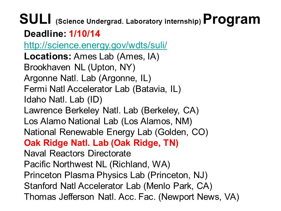 Other Government Labs NIST National Institute for Standards and Technology (Gaithersburg, MD) Summer Undergrad Research Fellowships http://www.nist.gov/surfgaithersburg/ Requires package application due 2/14/14 MTSU selections made 1/27/14 National Institutes of Health (Bethesda, MD) Summer Internship Program (SIP) (Biomedical) Deadline: TBD mid-November https://www.training.nih.gov/programs/sip Naval Research Labs (29 labs including Washington, DC) Deadline: 1/6/14 http://nreip.asee.org/