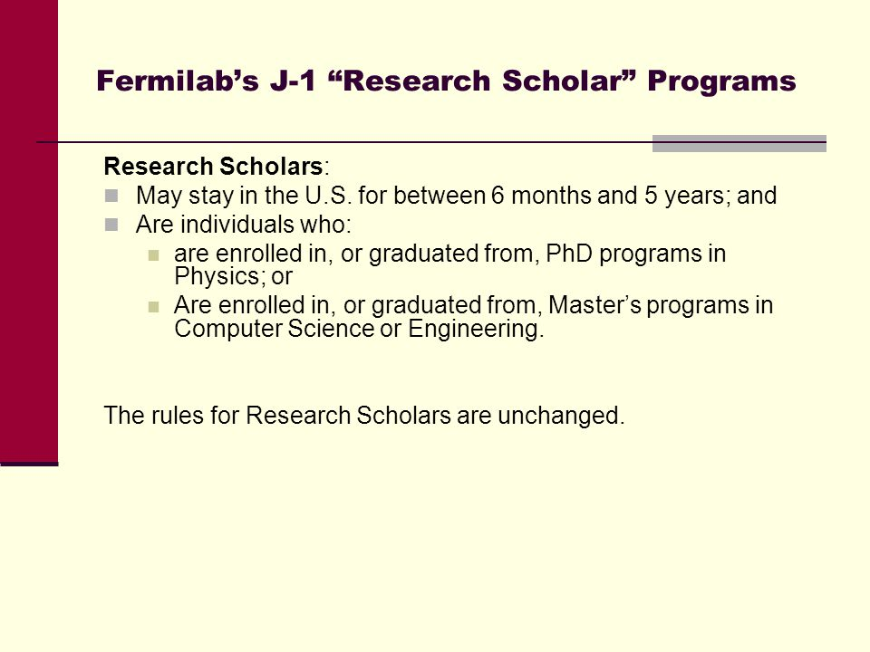 Fermilab's J-1 Research Scholar Programs Research Scholars: May stay in the U.S.