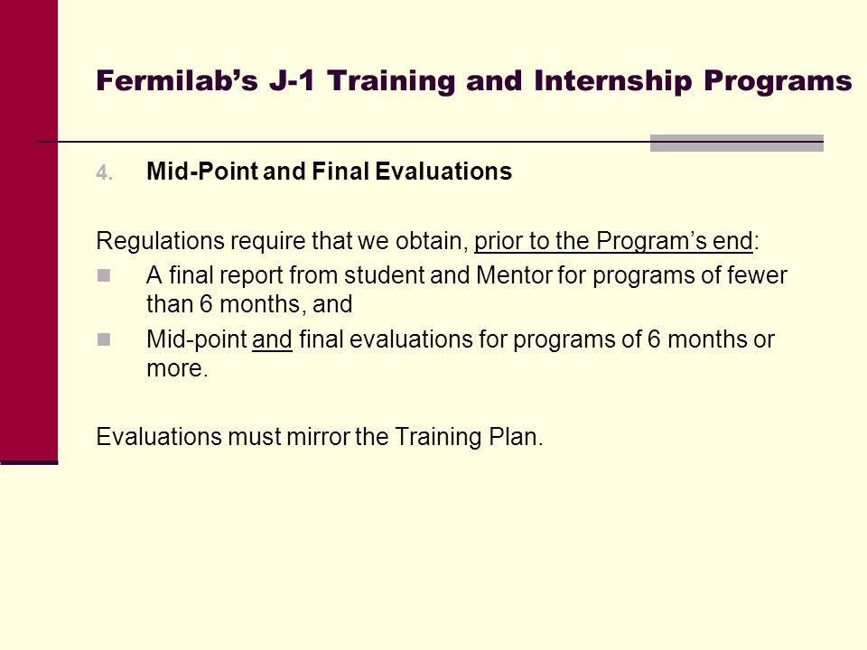 Fermilab's J-1 Training and Internship Programs 4. Mid-Point and Final Evaluations Regulations require that we obtain, prior to the Program's end: A f