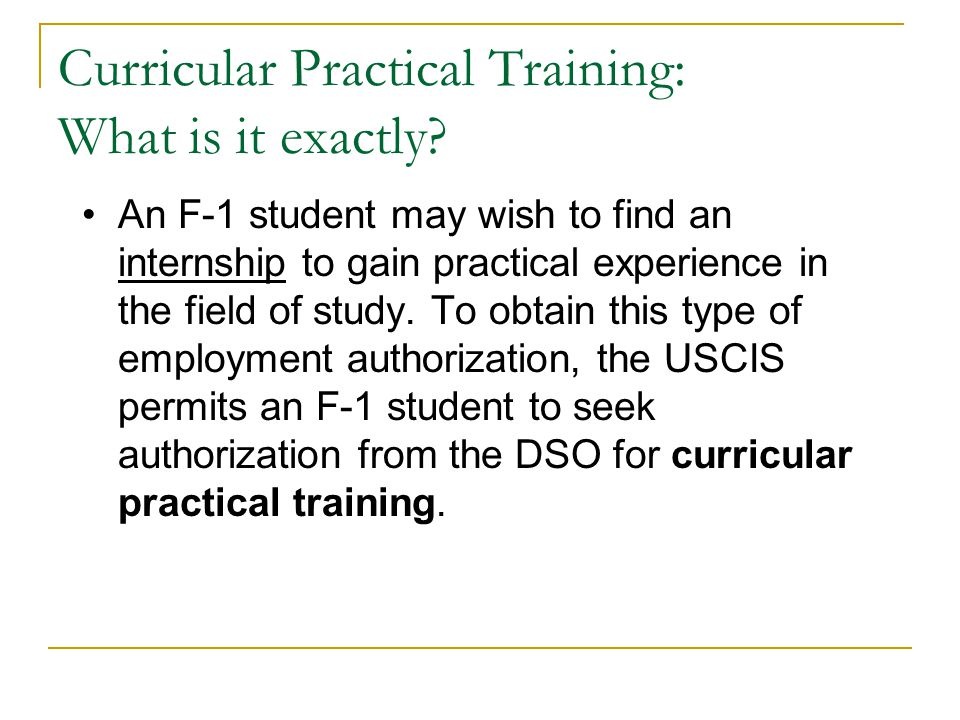 Type 2: Optional Practical Training (OPT) Temporary employment authorization granted by USCIS for practical training that is directly related to the student's major area of study.