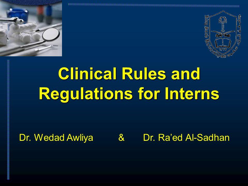 Clinical Rules and Regulations for Interns Dr. Wedad Awliya&Dr. Ra'ed Al-Sadhan