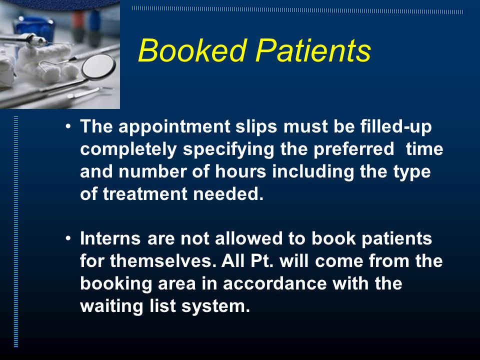 The appointment slips must be filled-up completely specifying the preferred time and number of hours including the type of treatment needed.