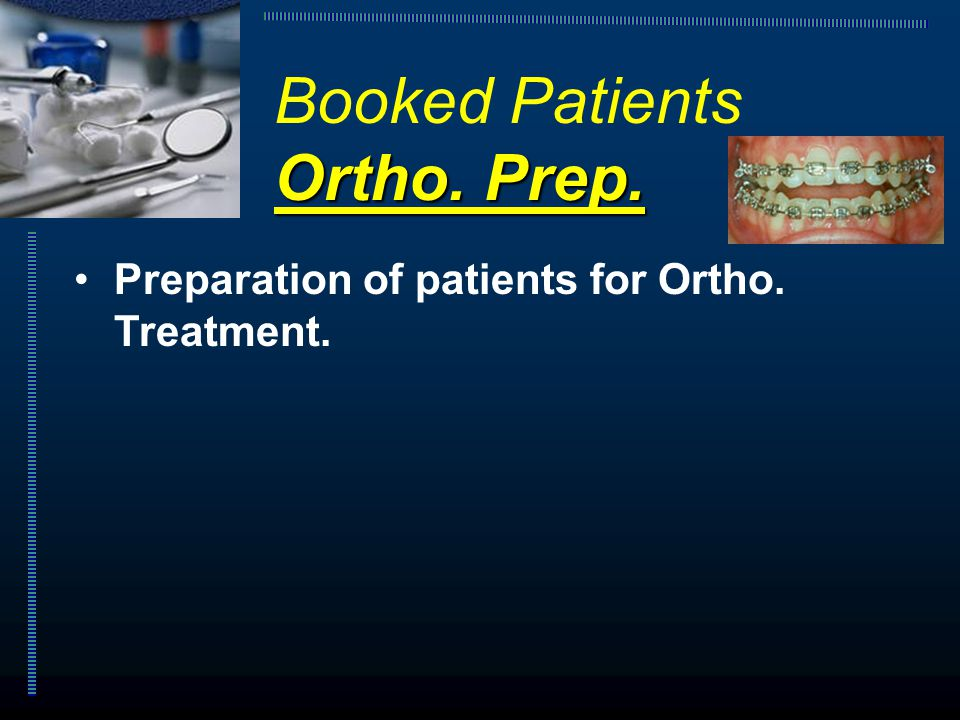 Preparation of patients for Ortho. Treatment. Booked Patients Ortho. Prep.