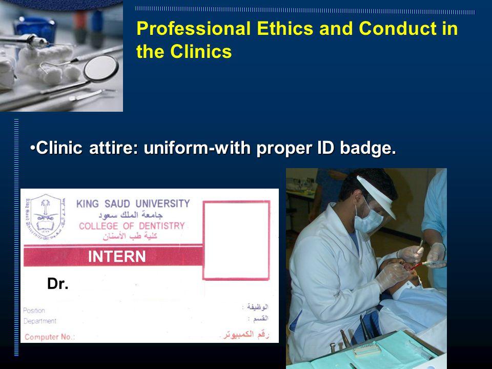 Clinic attire: uniform-with proper ID badge.Clinic attire: uniform-with proper ID badge.