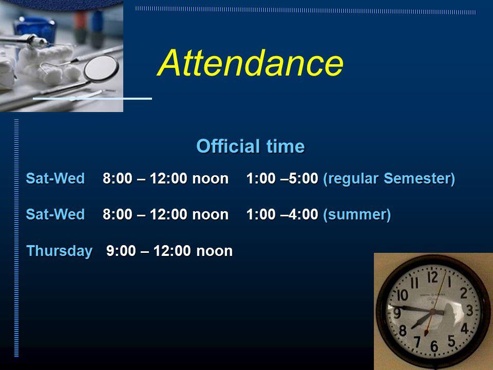 Official time Sat-Wed 8:00 – 12:00 noon 1:00 –5:00 (regular Semester) Sat-Wed 8:00 – 12:00 noon 1:00 –4:00 (summer) Thursday 9:00 – 12:00 noon Attendance