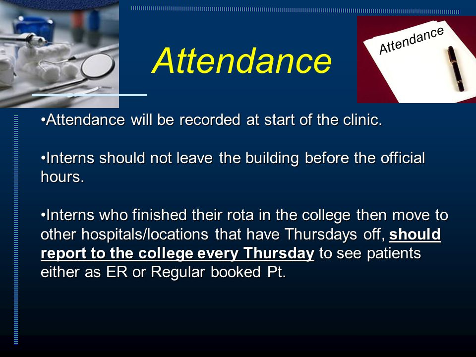 Attendance will be recorded at start of the clinic.Attendance will be recorded at start of the clinic. Interns should not leave the building before th