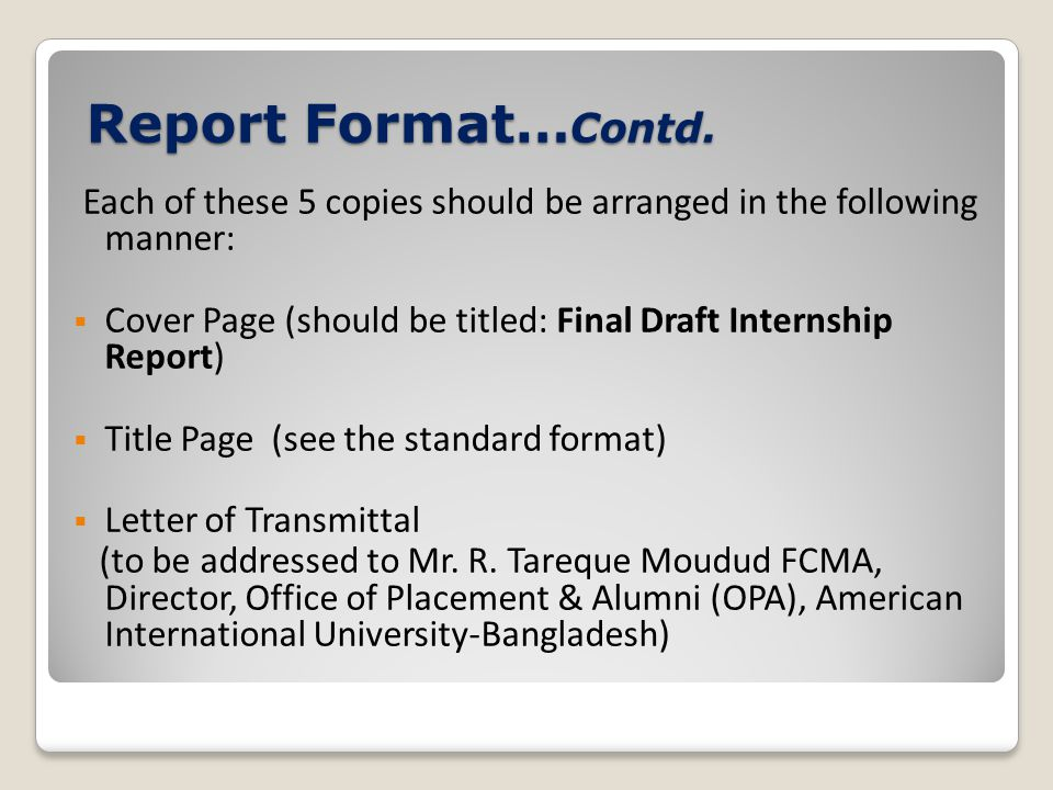 Each of these 5 copies should be arranged in the following manner:  Cover Page (should be titled: Final Draft Internship Report)  Title Page (see th