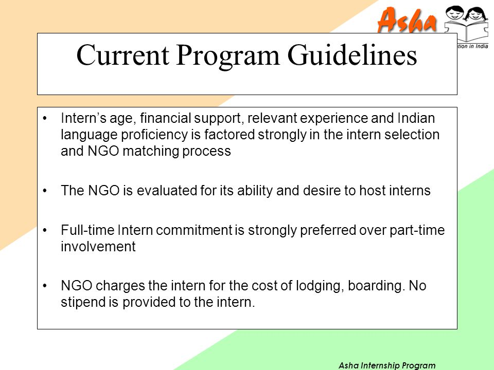 Asha Internship Program Current Program Guidelines Intern's age, financial support, relevant experience and Indian language proficiency is factored st