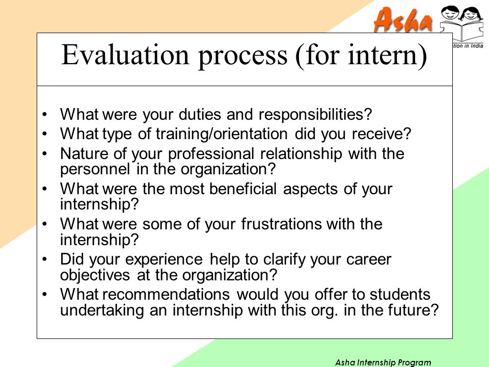 Asha Internship Program Evaluation process (for intern) What were your duties and responsibilities? What type of training/orientation did you receive?