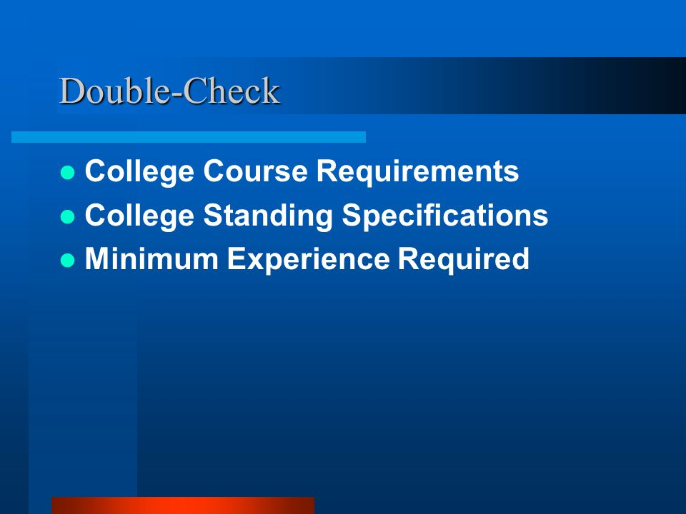 Double-Check College Course Requirements College Standing Specifications Minimum Experience Required