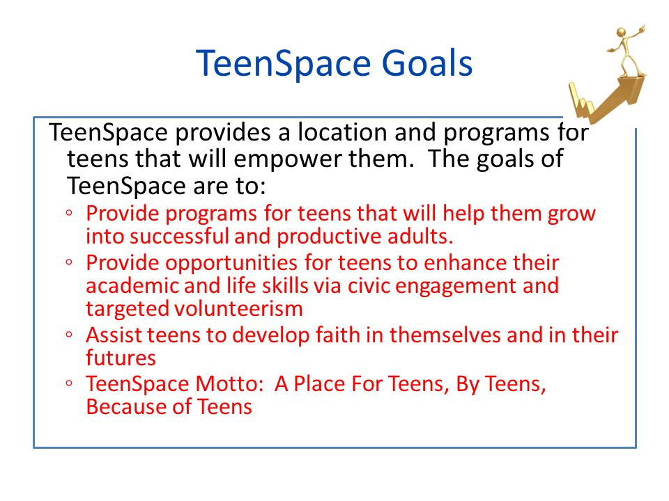TeenSpace provides a location and programs for teens that will empower them. The goals of TeenSpace are to: ◦ Provide programs for teens that will hel