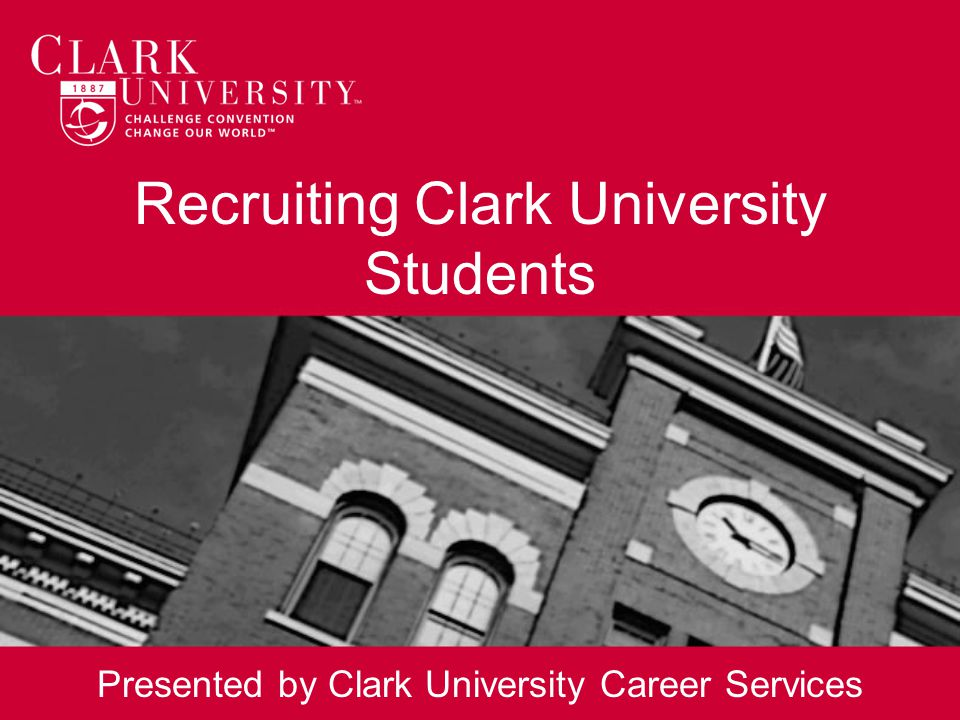 Recruiting Clark University Students Presented by Clark University Career Services
