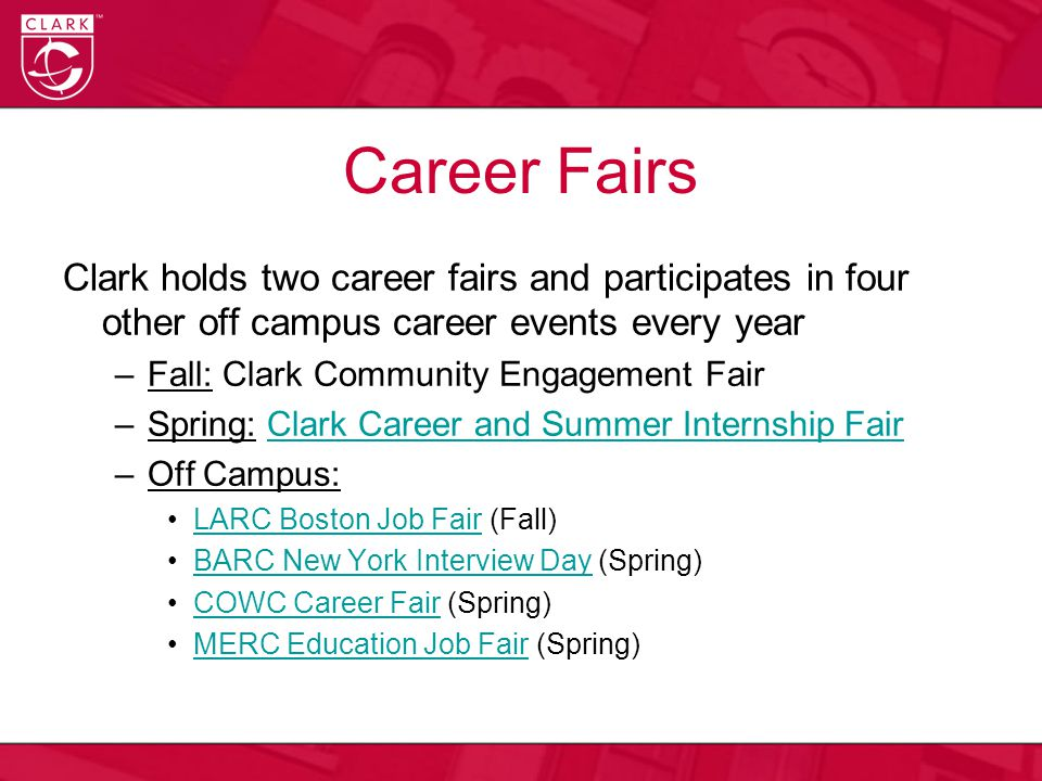 Career Fairs Clark holds two career fairs and participates in four other off campus career events every year –Fall: Clark Community Engagement Fair –S