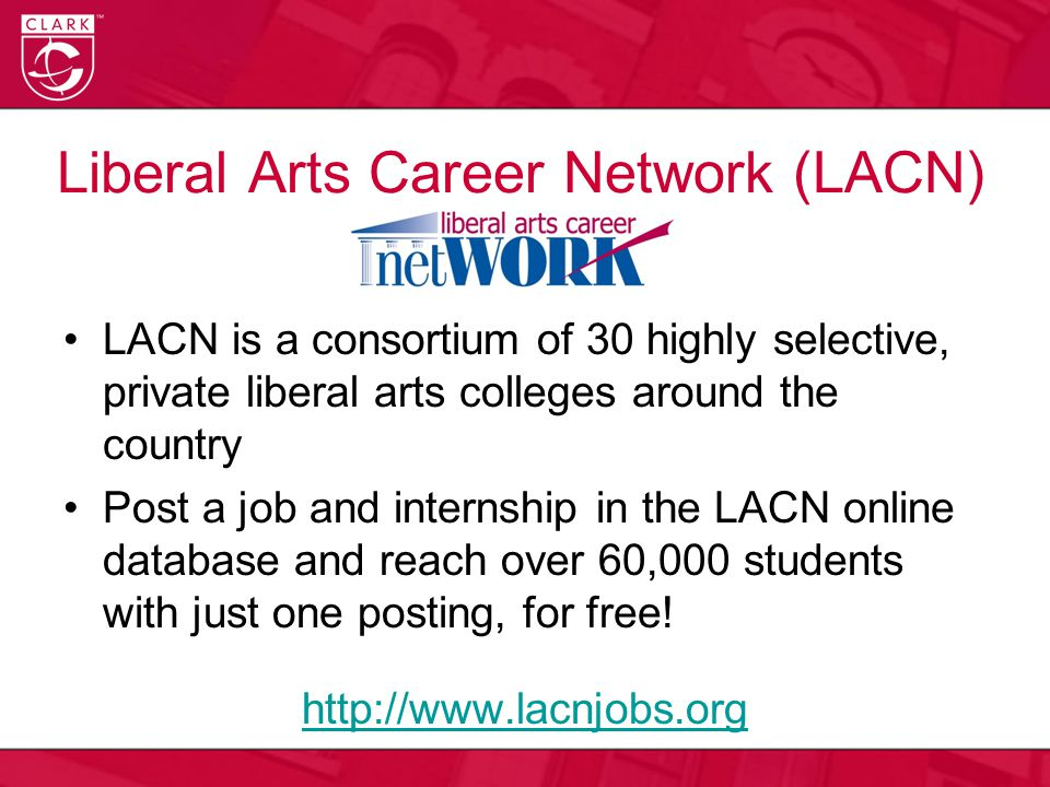 Liberal Arts Career Network (LACN) LACN is a consortium of 30 highly selective, private liberal arts colleges around the country Post a job and internship in the LACN online database and reach over 60,000 students with just one posting, for free.