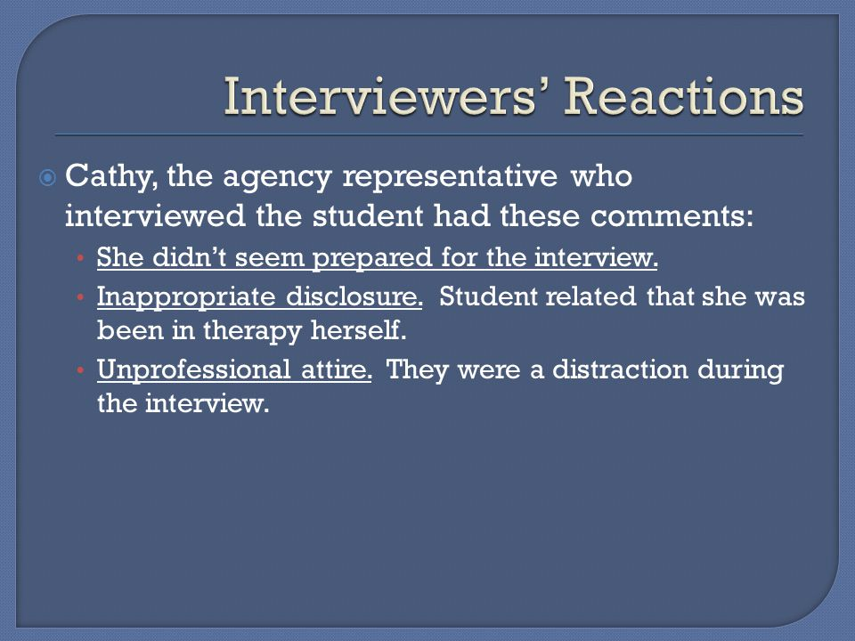  Cathy, the agency representative who interviewed the student had these comments: She didn't seem prepared for the interview.