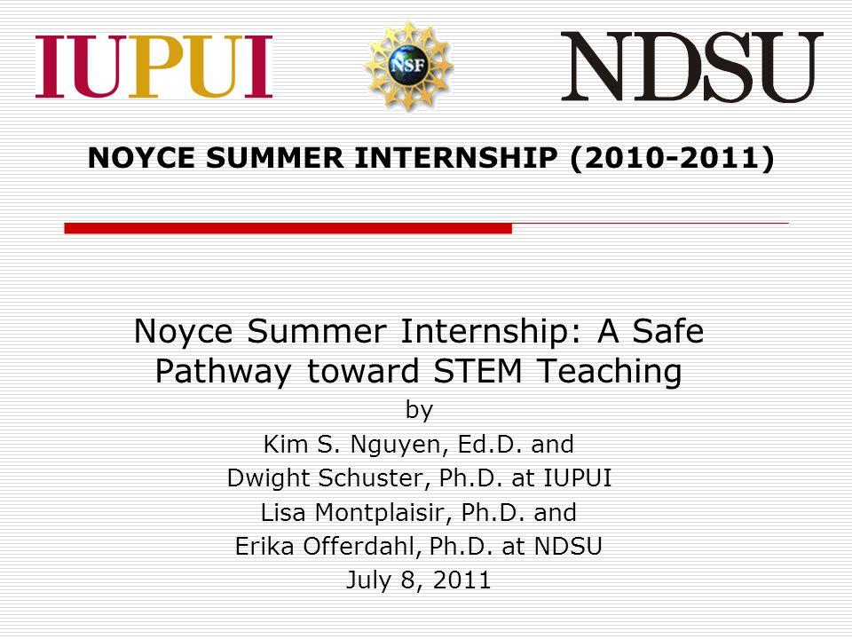 Noyce Summer Internship: A Safe Pathway toward STEM Teaching by Kim S. Nguyen, Ed.D. and Dwight Schuster, Ph.D. at IUPUI Lisa Montplaisir, Ph.D. and E