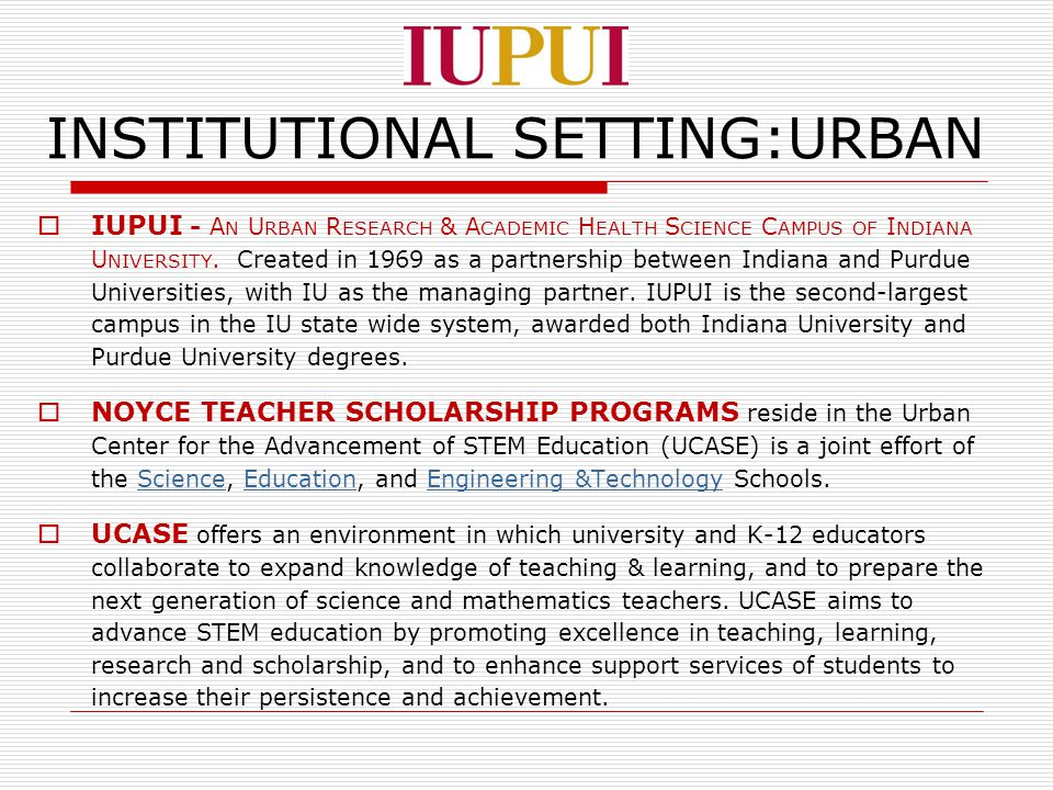 INSTITUTIONAL SETTING:URBAN  IUPUI - A N U RBAN R ESEARCH & A CADEMIC H EALTH S CIENCE C AMPUS OF I NDIANA U NIVERSITY. Created in 1969 as a partners